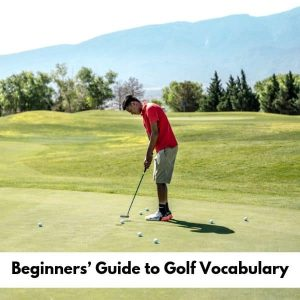 Beginners' Guide to Golf Vocabulary